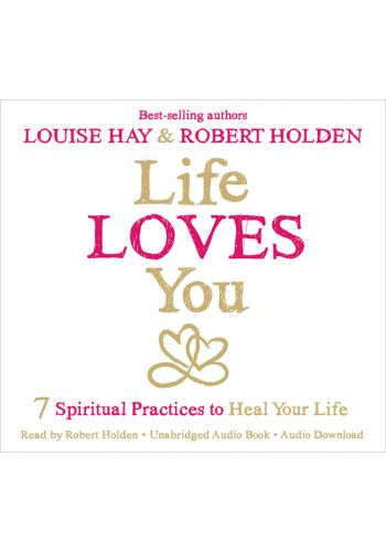 Life Loves You by Louise Hay and Robert Holden