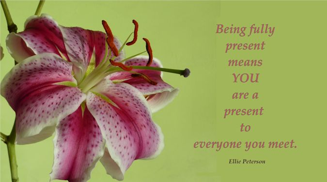 Being Fully in the Present Means You Are a Present to Everyone You Meet